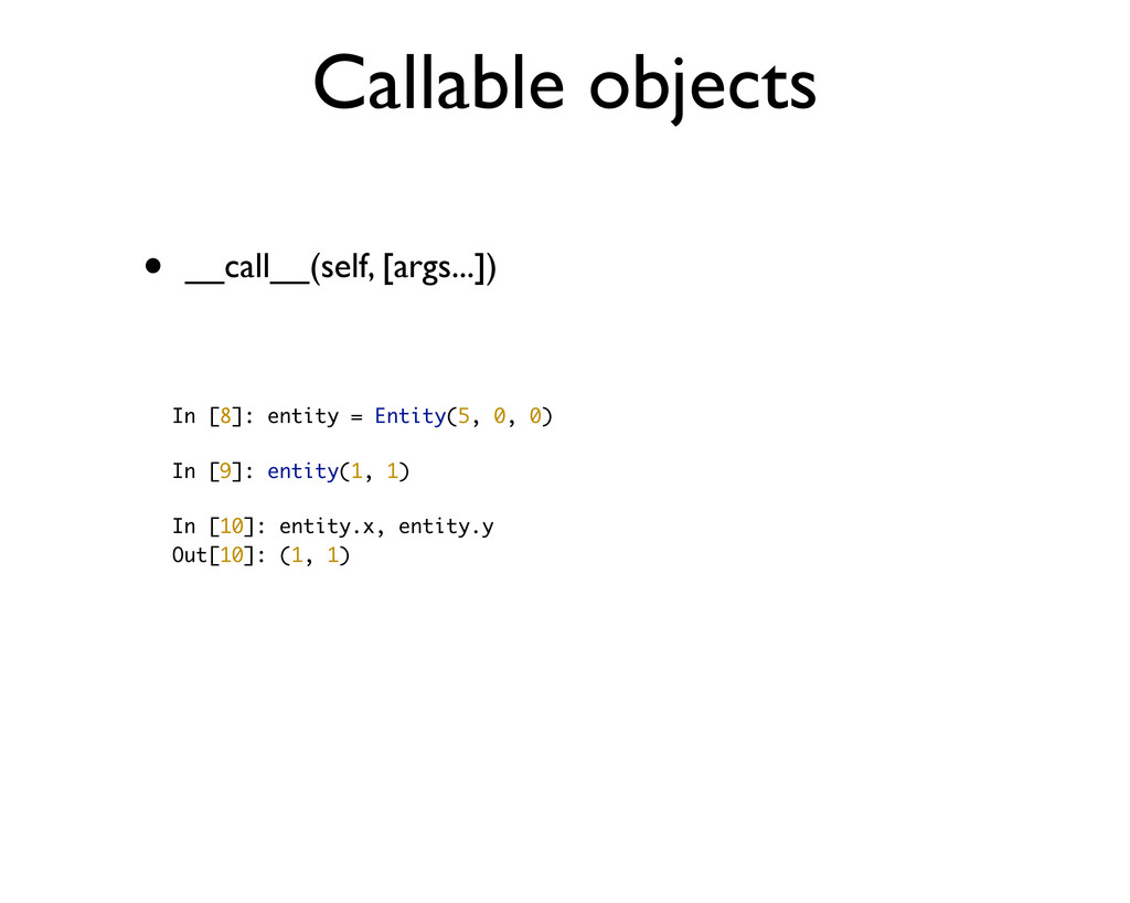 Callable objects • __call__(self, [args...]) In...