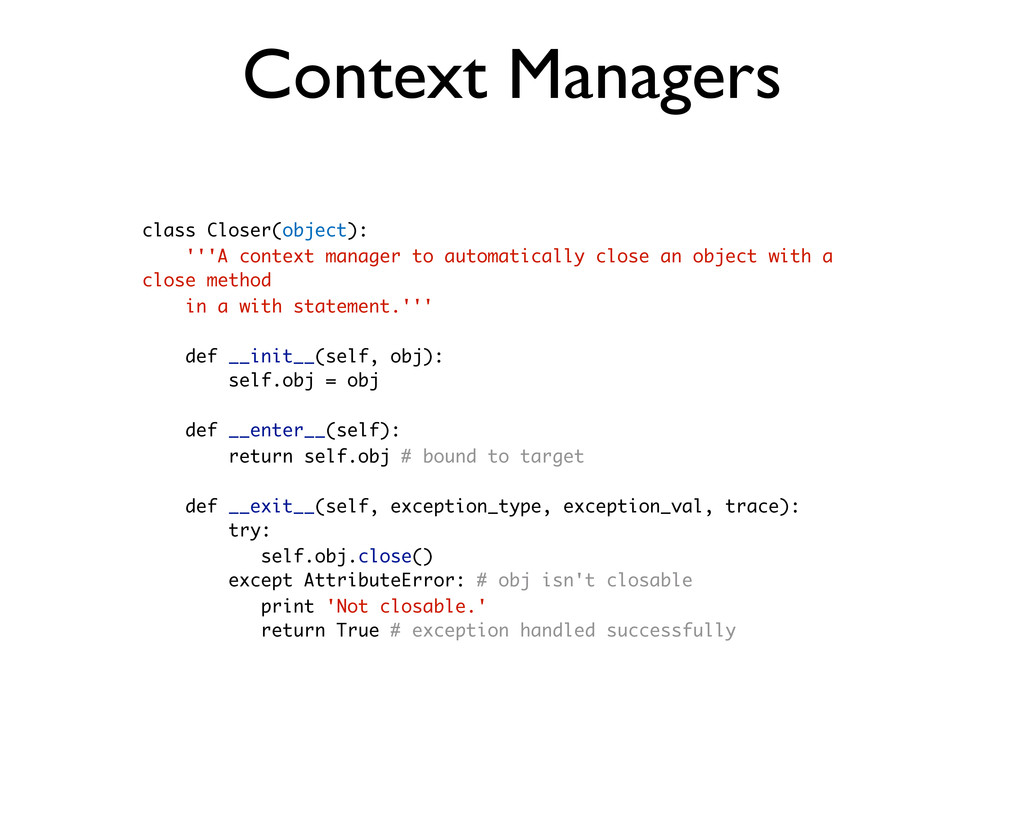 Context Managers class Closer(object): '''A con...