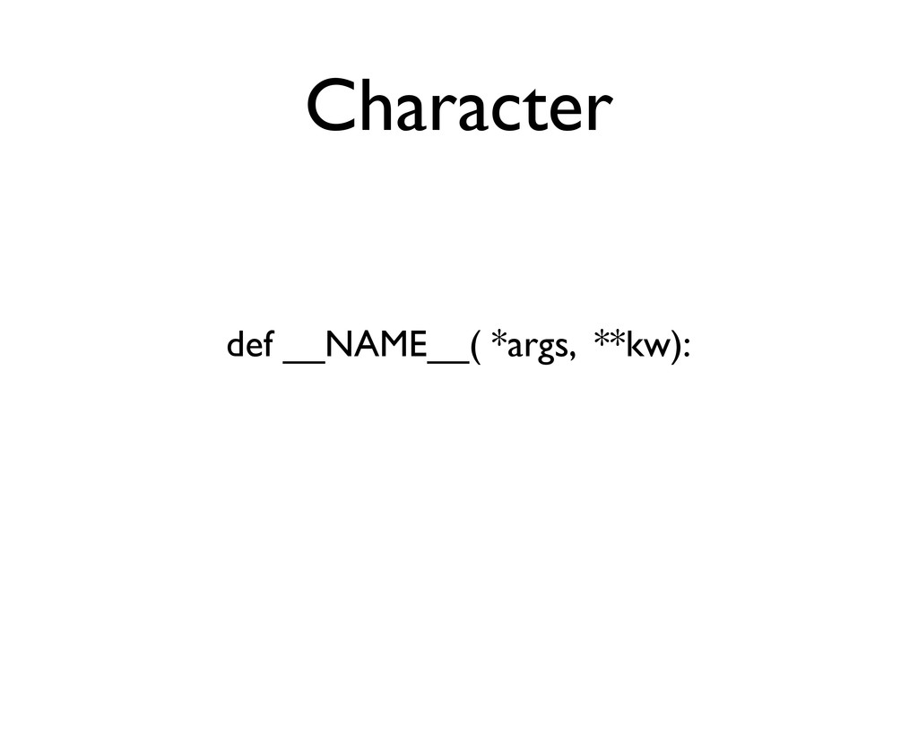 Character def __NAME__( *args, **kw):