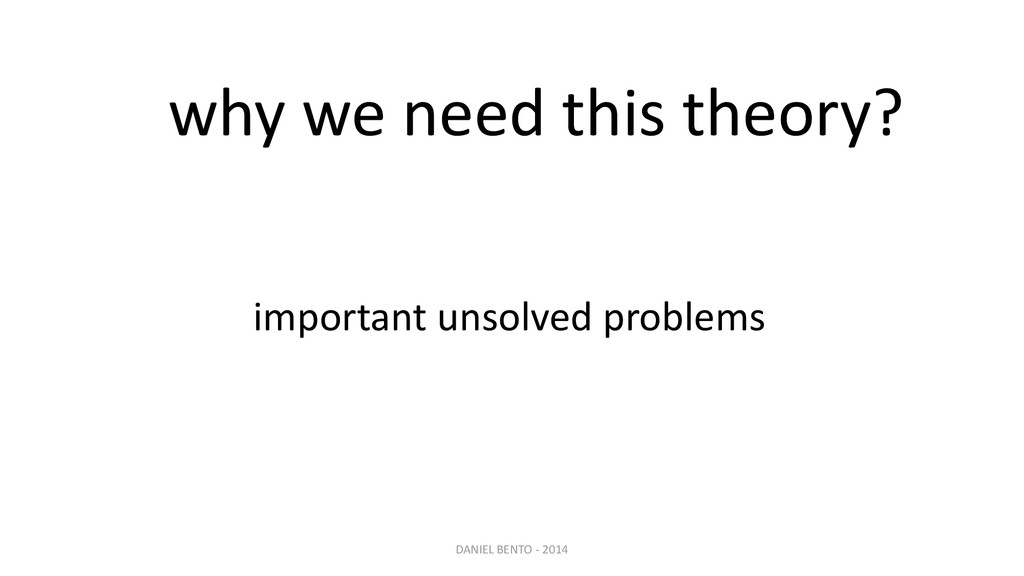 why we need this theory? important unsolved pro...