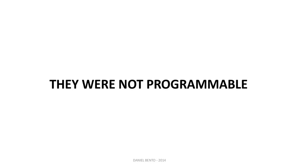 DANIEL BENTO - 2014 THEY WERE NOT PROGRAMMABLE