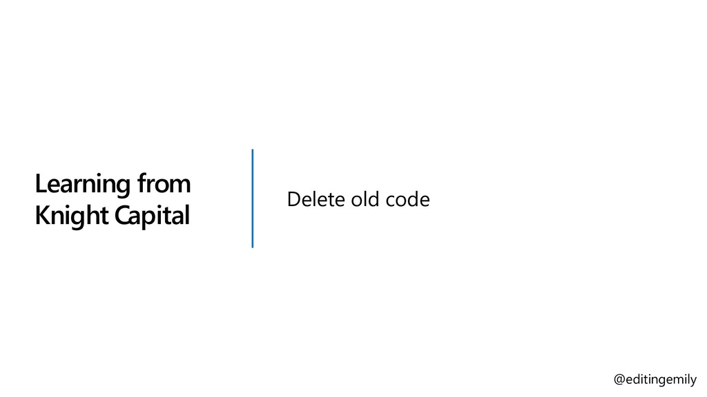 Learning from Knight Capital Delete old code @e...