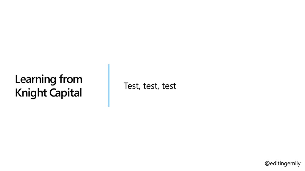 Learning from Knight Capital Test, test, test @...