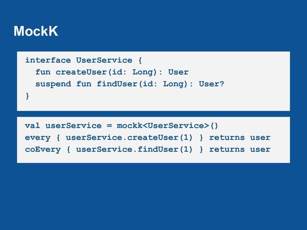 MockK interface UserService { fun createUser(id...
