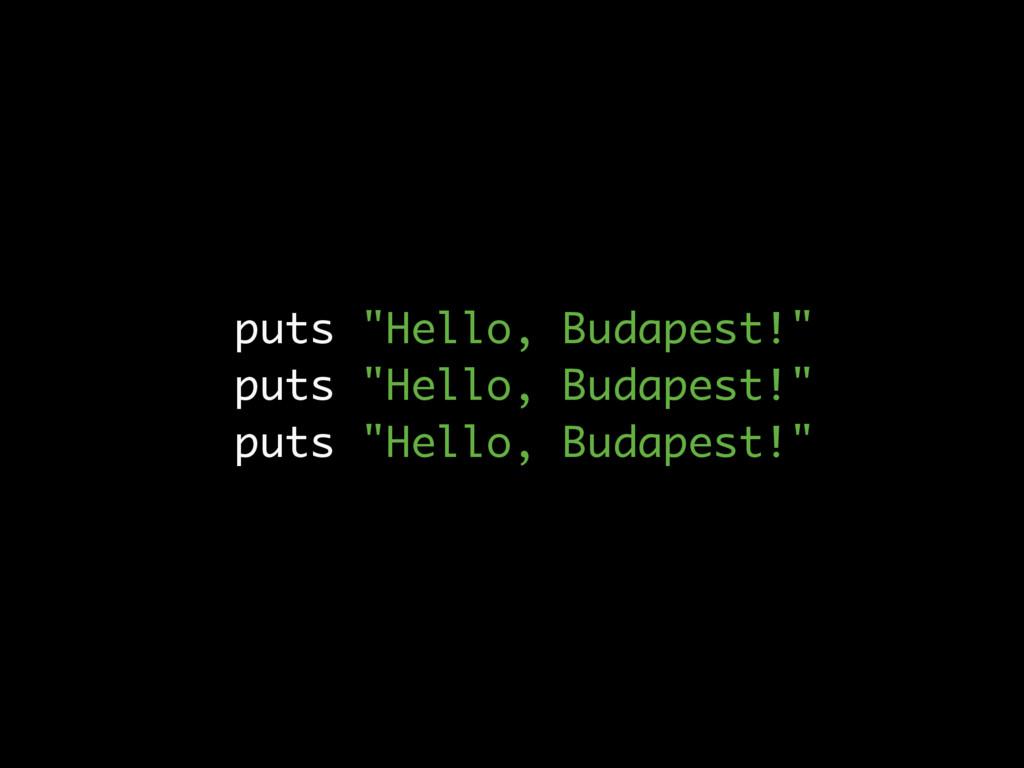 """puts """"Hello, Budapest!"""" puts """"Hello, Budapest!""""..."""
