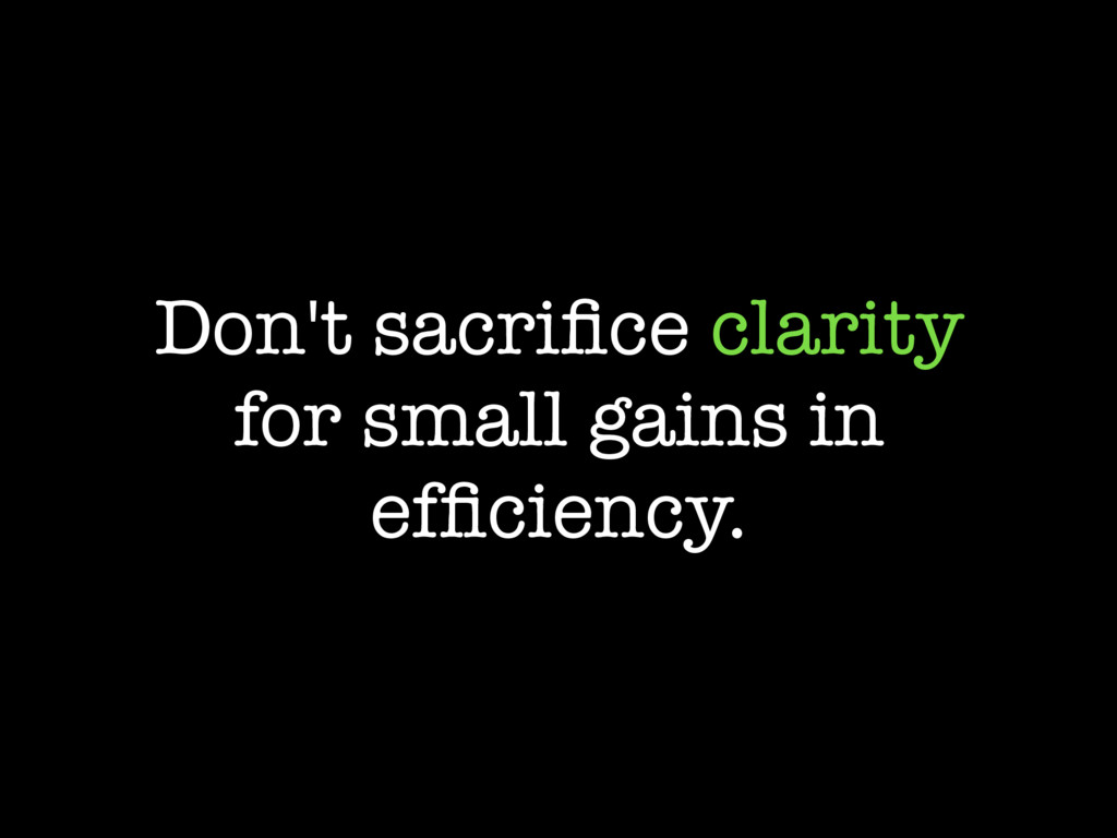 Don't sacrifice clarity for small gains in effici...