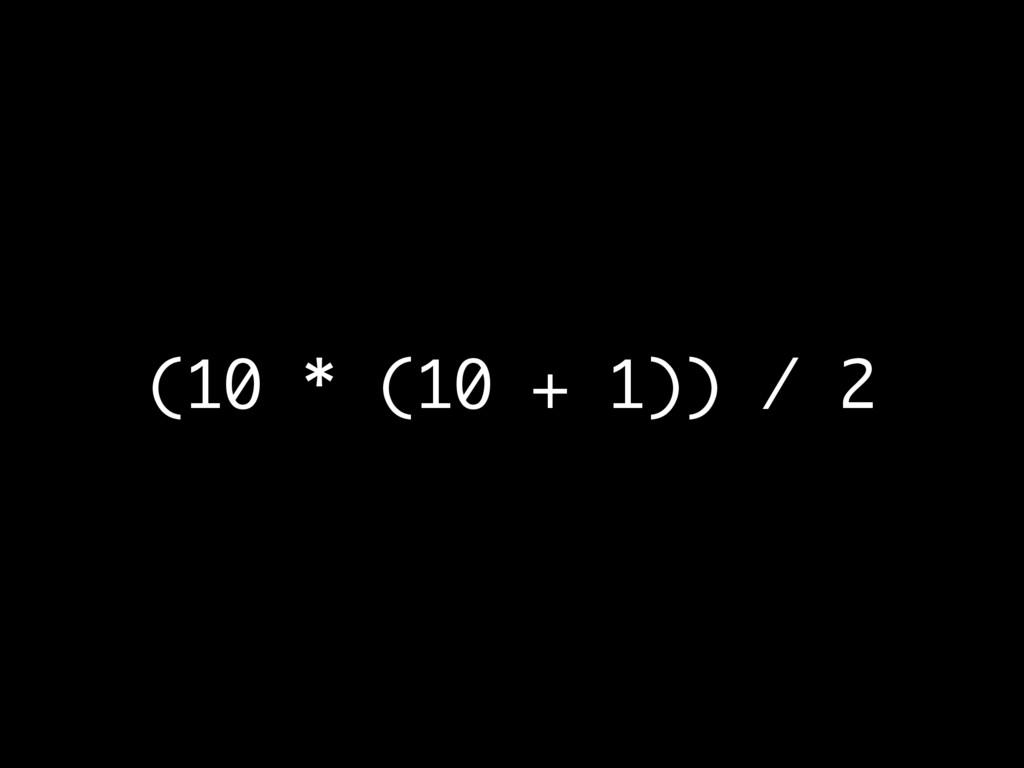 (10 * (10 + 1)) / 2