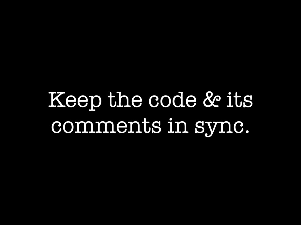 Keep the code & its comments in sync.