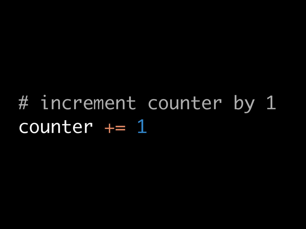 # increment counter by 1 counter += 1