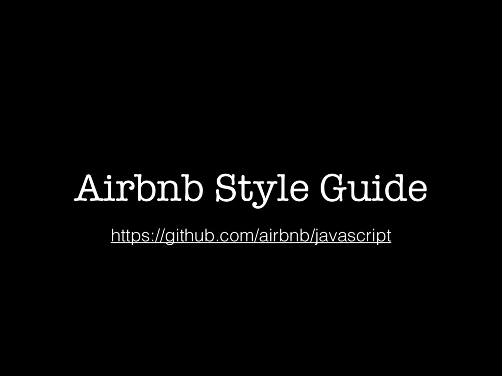 Airbnb Style Guide https://github.com/airbnb/ja...