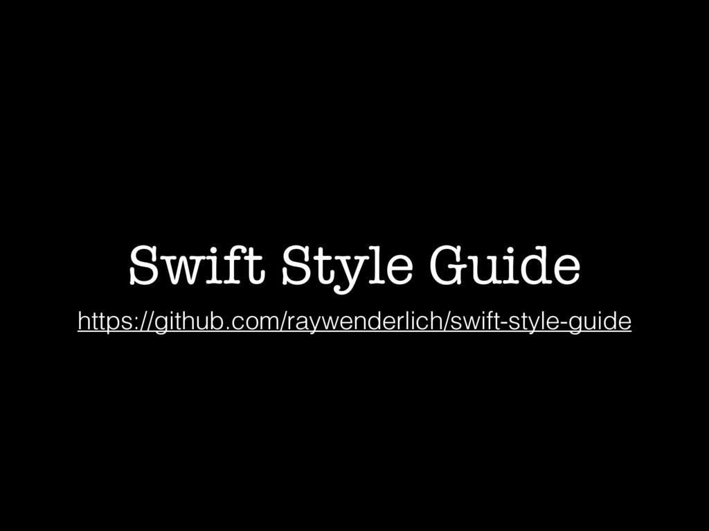 Swift Style Guide https://github.com/raywenderl...