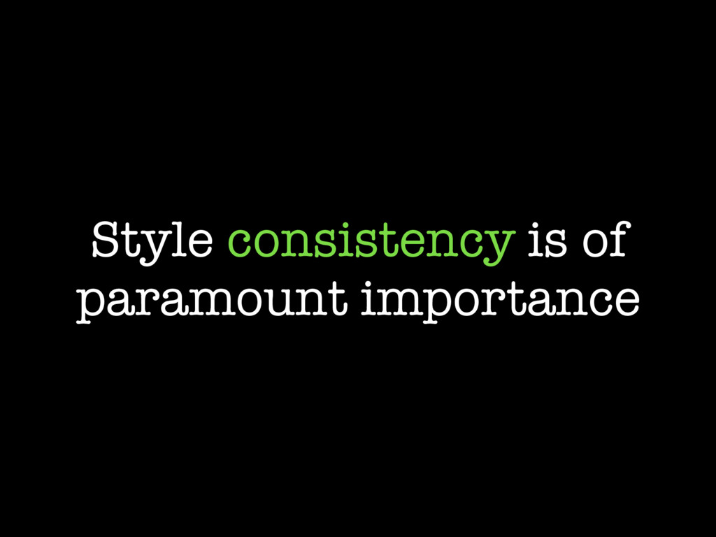 Style consistency is of paramount importance