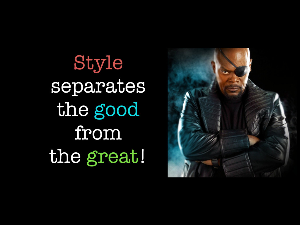 Style separates the good from the great!