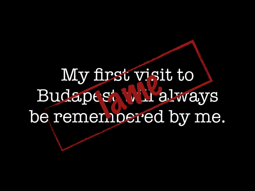 My first visit to Budapest will always be rememb...