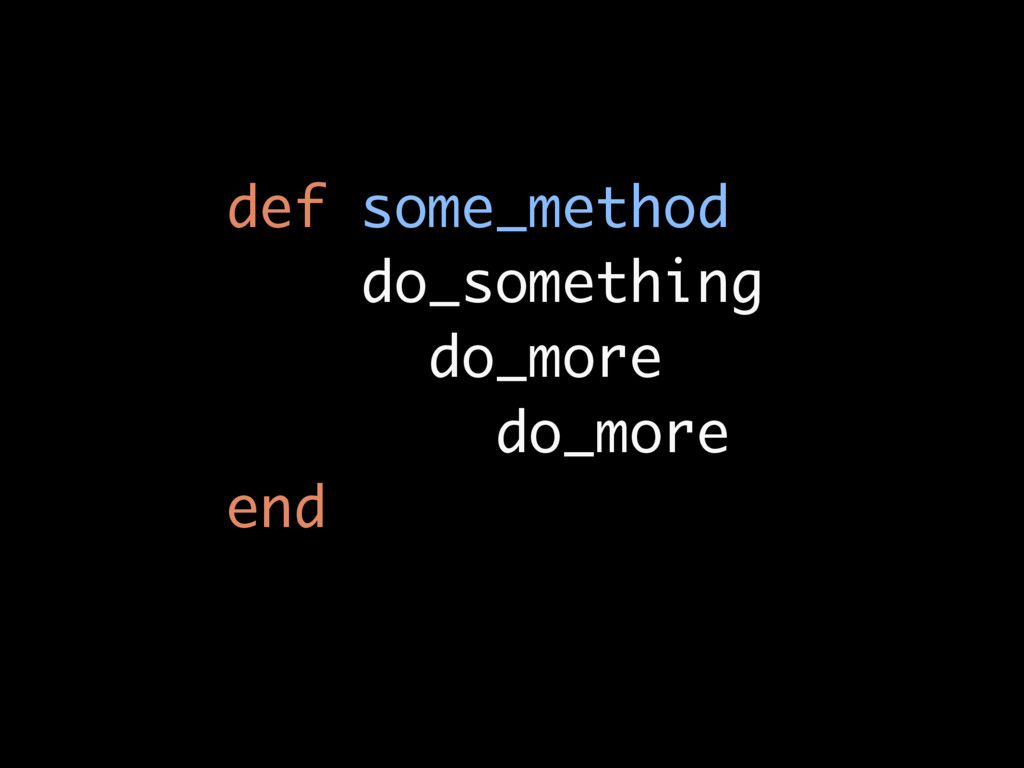 def some_method do_something do_more do_more end