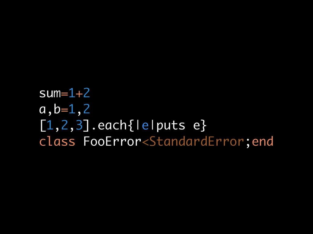sum=1+2 a,b=1,2 [1,2,3].each{ e puts e} class F...