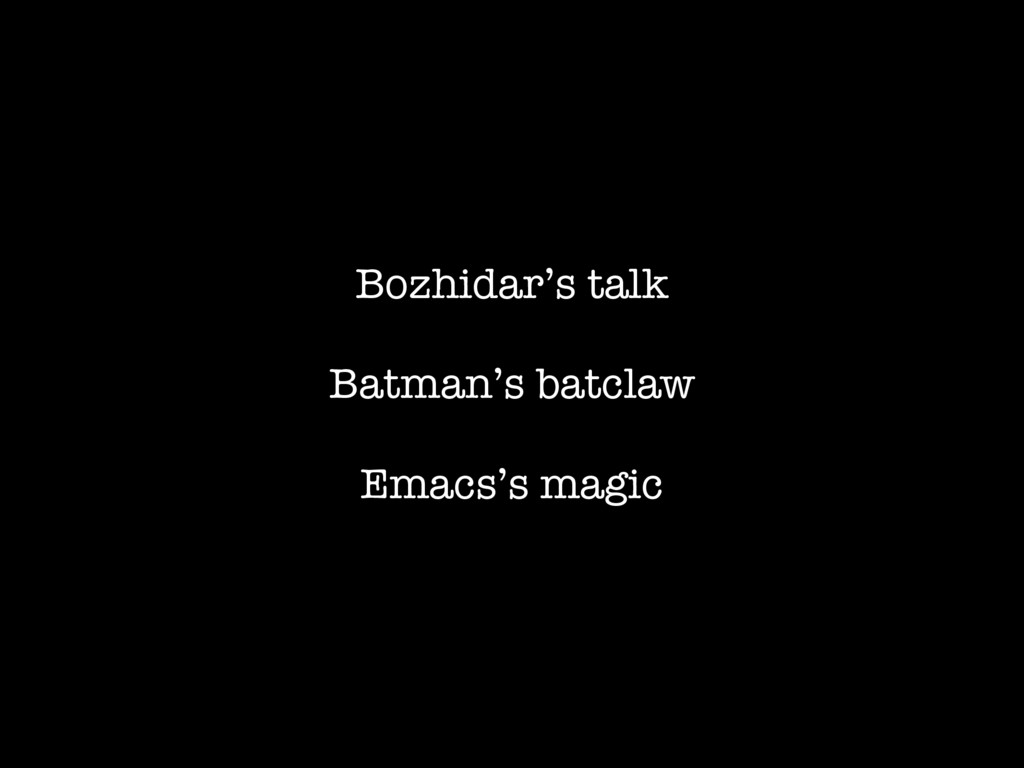Bozhidar's talk Batman's batclaw Emacs's magic