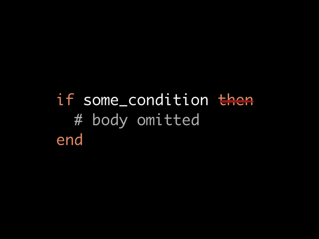 if some_condition then # body omitted end