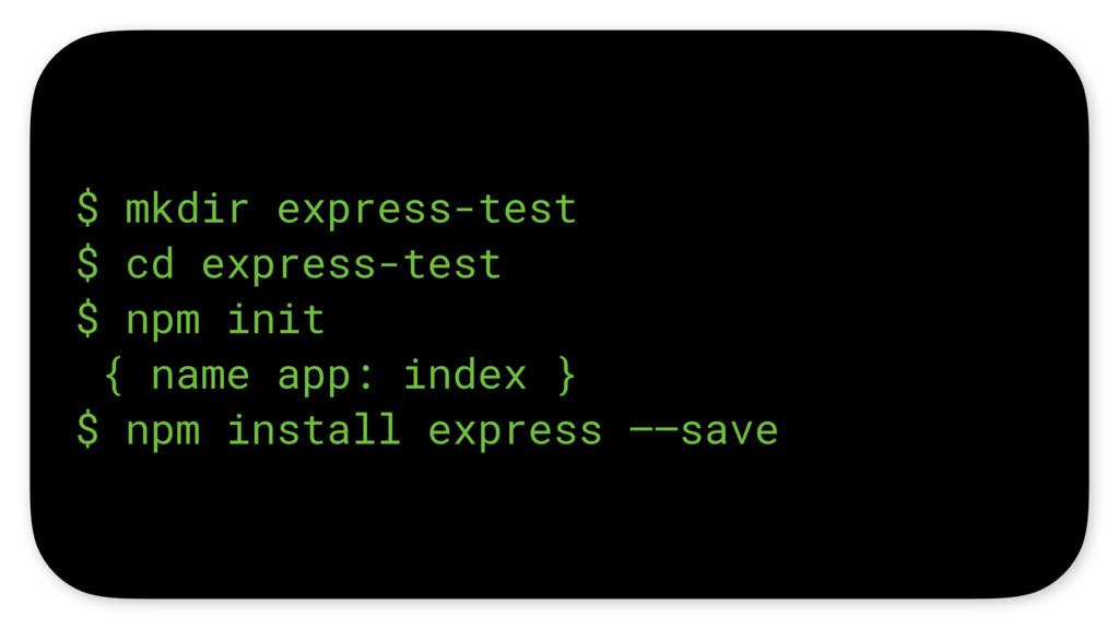 $ mkdir express-test $ cd express-test $ npm in...
