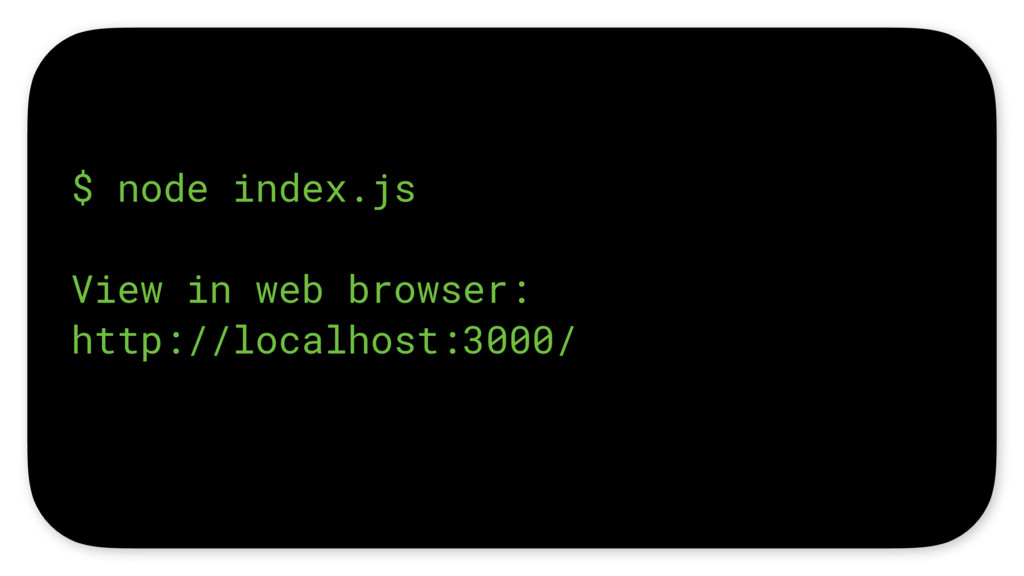 $ node index.js View in web browser: http://loc...