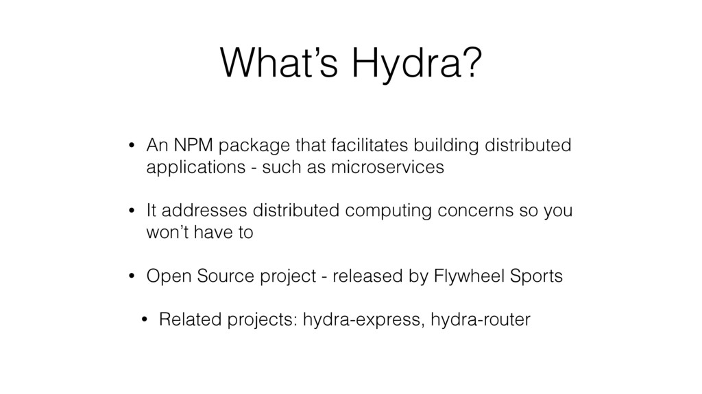 What's Hydra? • An NPM package that facilitates...