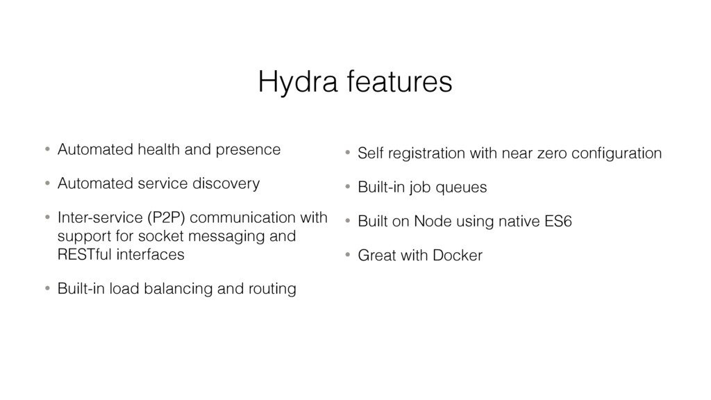 Hydra features • Automated health and presence ...