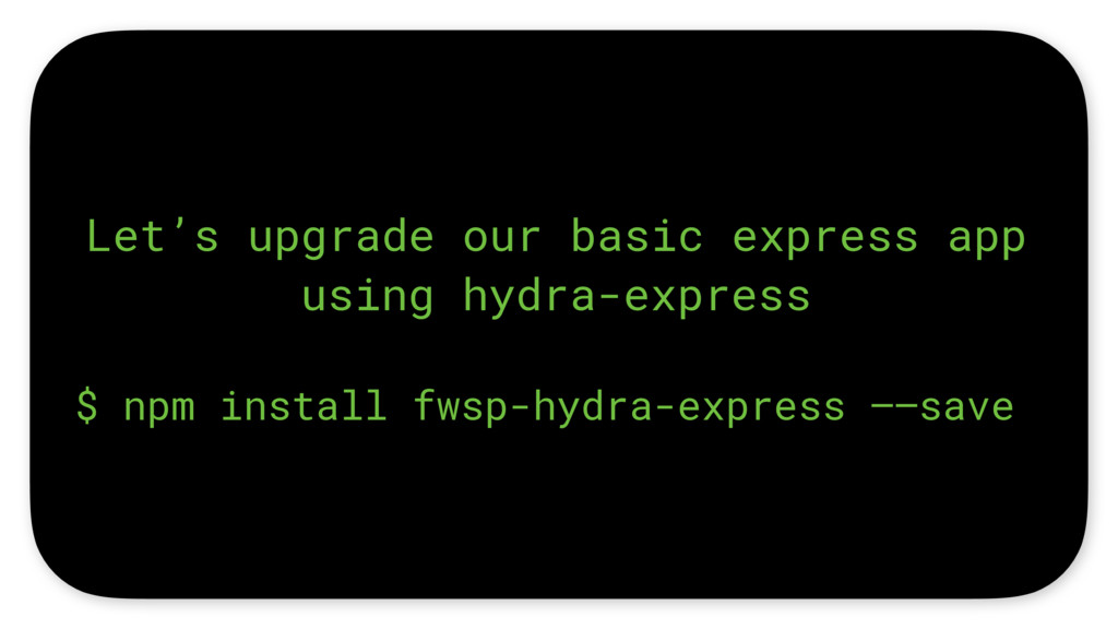 Let's upgrade our basic express app using hydra...