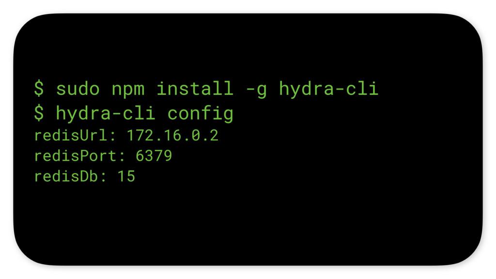 $ sudo npm install -g hydra-cli $ hydra-cli con...