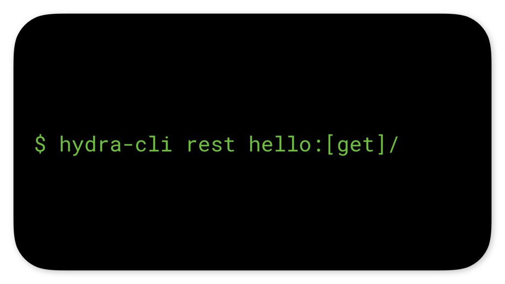 $ hydra-cli rest hello:[get]/
