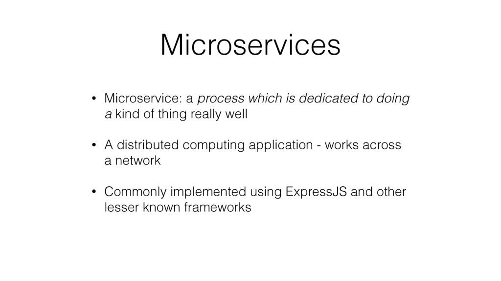 Microservices • Microservice: a process which i...