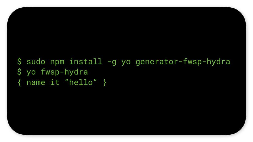 $ sudo npm install -g yo generator-fwsp-hydra $...