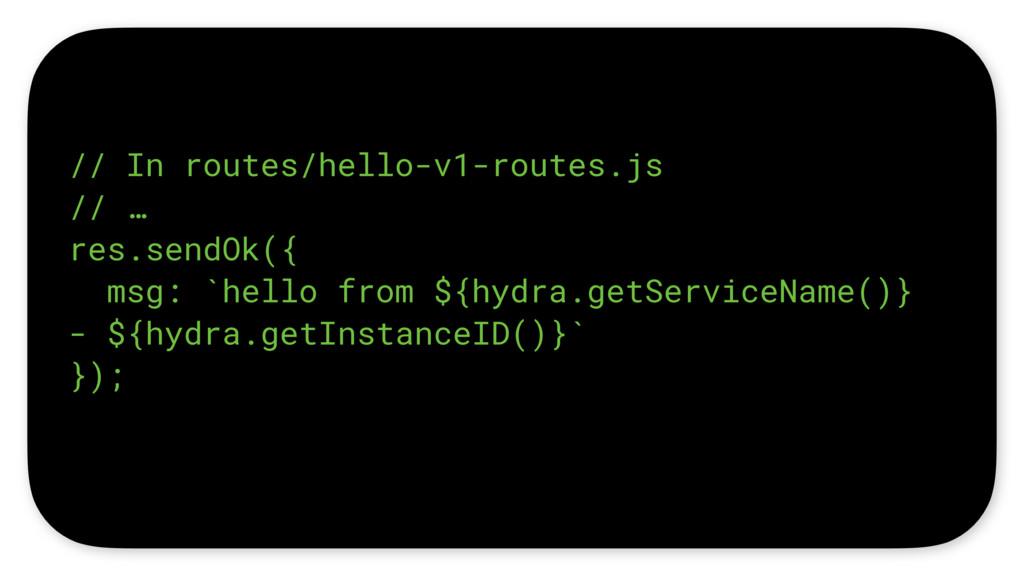 // In routes/hello-v1-routes.js // … res.sendOk...