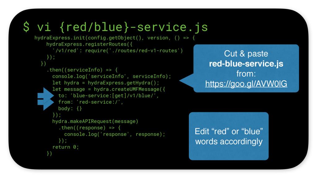 $ vi {red/blue}-service.js hydraExpress.init(co...