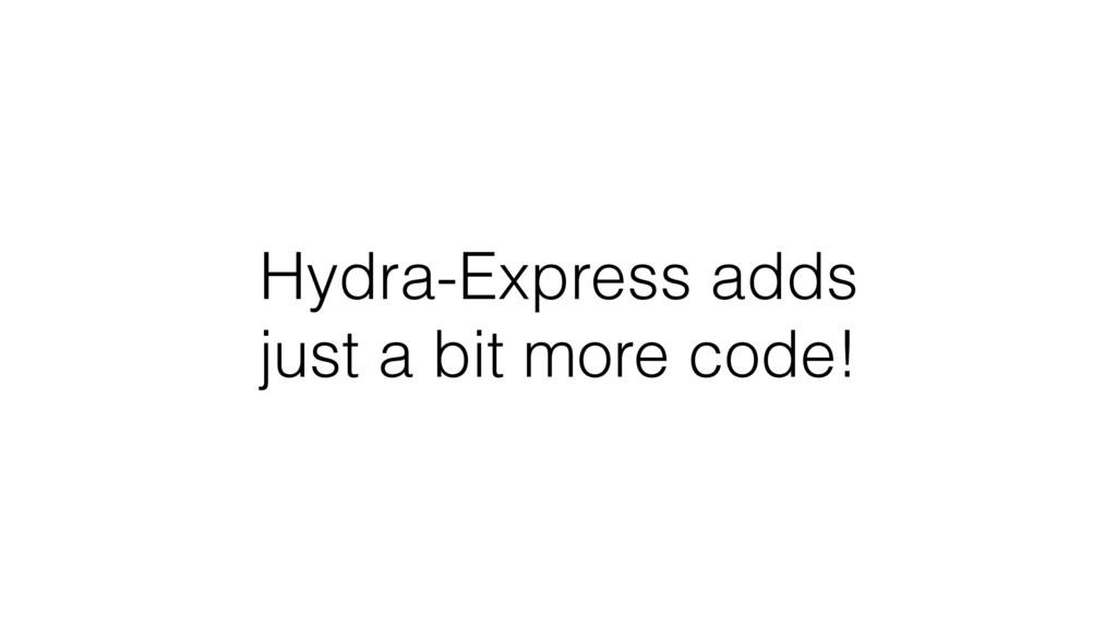 Hydra-Express adds just a bit more code!