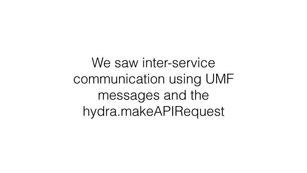 We saw inter-service communication using UMF me...