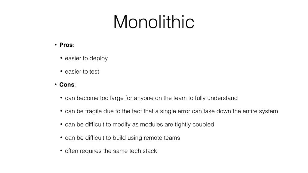 Monolithic • Pros: • easier to deploy • easier ...