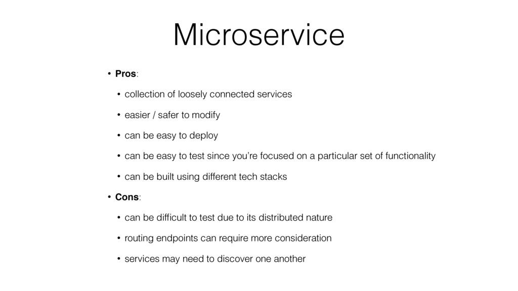 Microservice • Pros: • collection of loosely co...