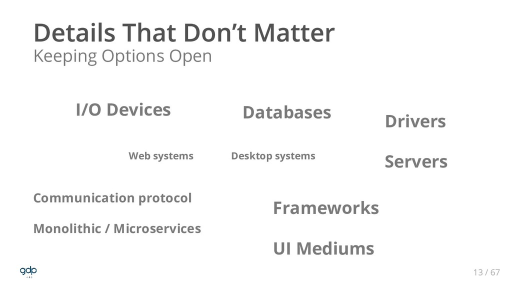 13 / 67 Keeping Options Open I/O Devices Databa...
