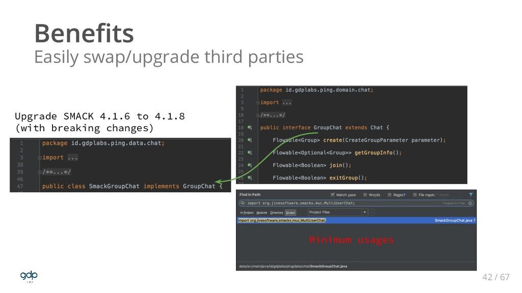 42 / 67 Easily swap/upgrade third parties Upgra...