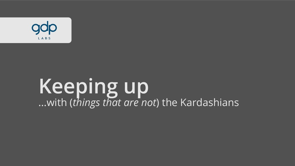 ...with (things that are not) the Kardashians