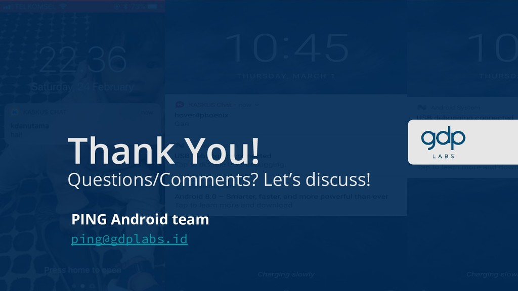 Questions/Comments? Let's discuss! PING Android...