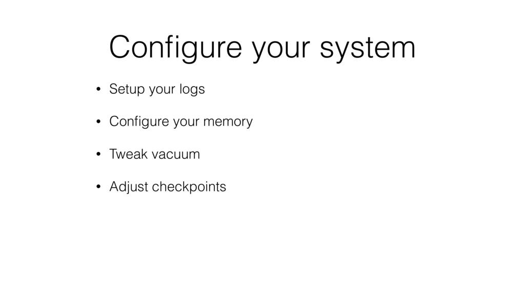 Configure your system • Setup your logs • Configu...