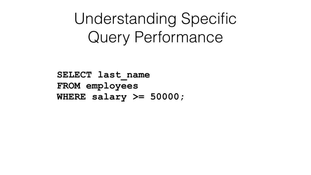Understanding Specific Query Performance SELECT ...