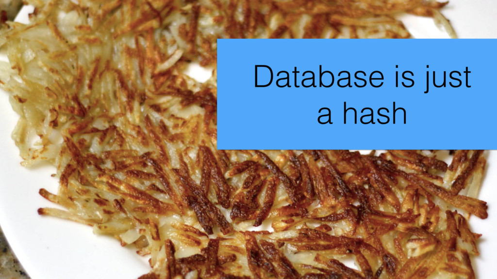 Database is just a hash