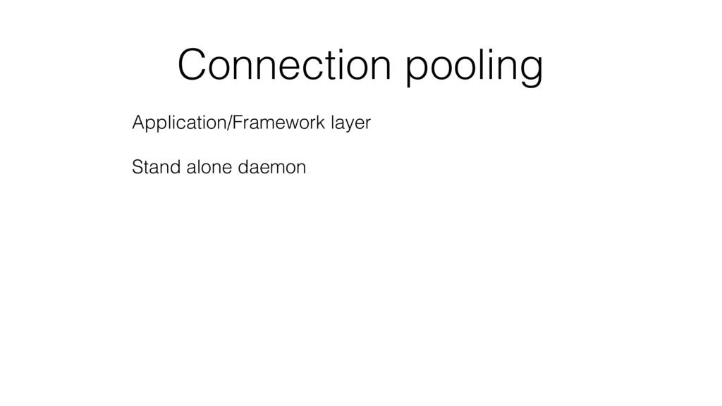 Connection pooling Application/Framework layer ...