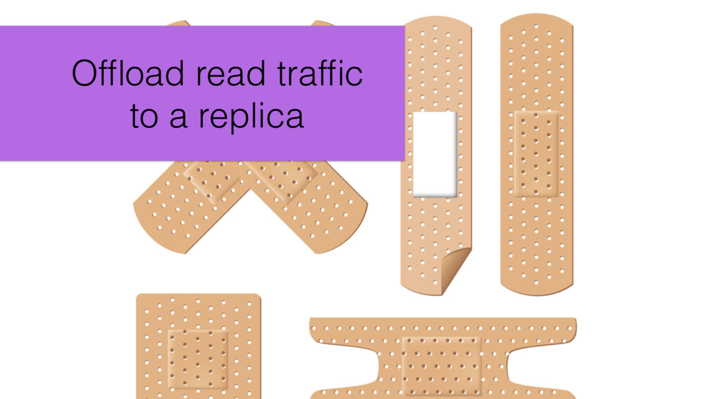 Offload read traffic to a replica