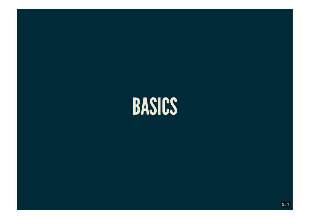BASICS BASICS 2 . 1