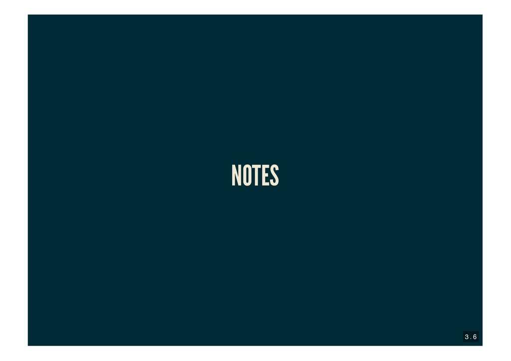 NOTES NOTES 3 . 6