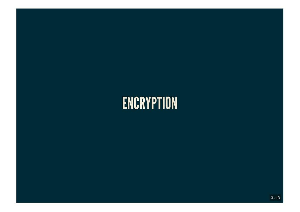 ENCRYPTION ENCRYPTION 3 . 13