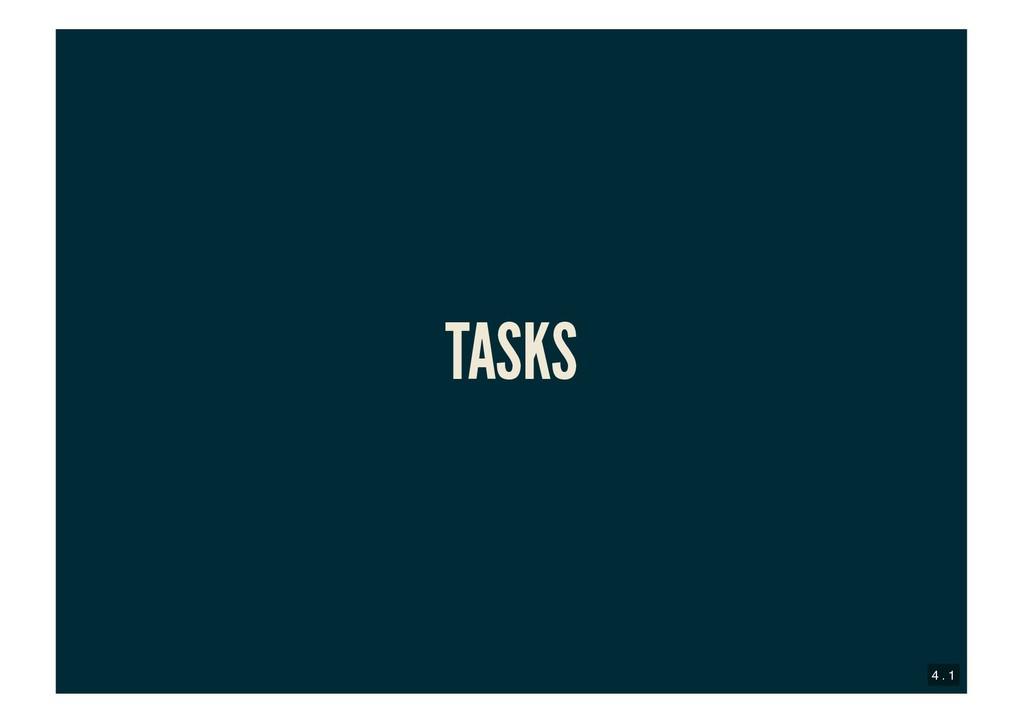 TASKS TASKS 4 . 1